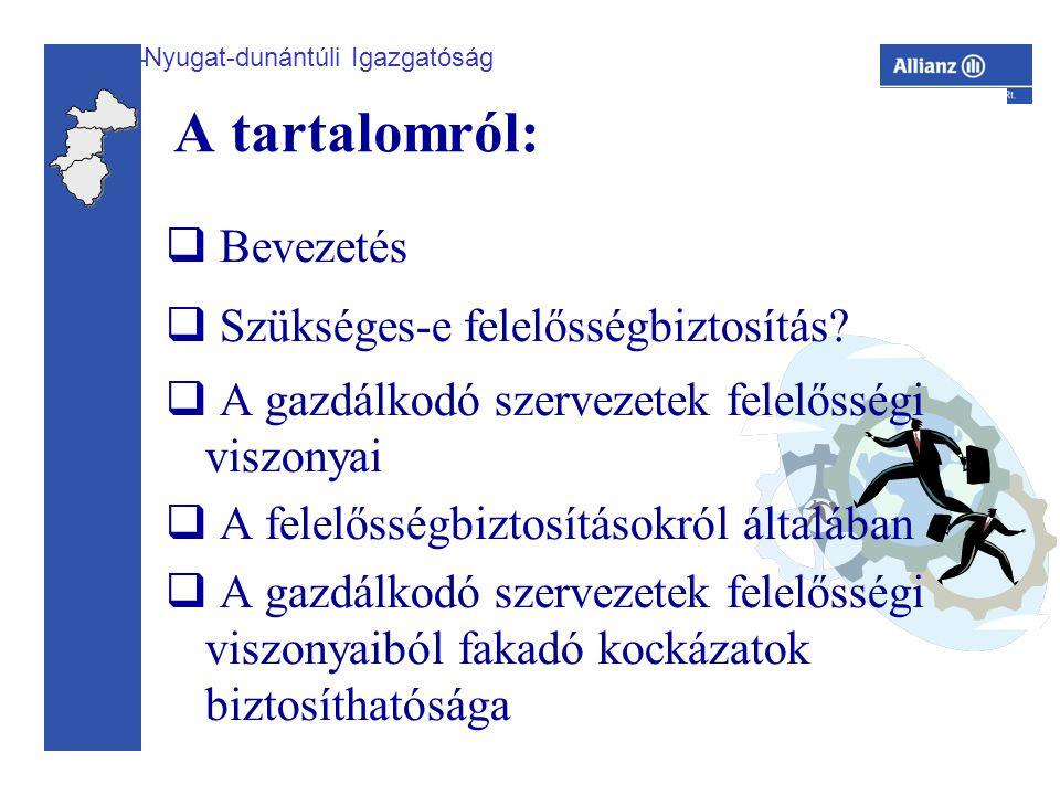 Nyugat-dunántúli Igazgatóság A tartalomról:  Bevezetés  Szükséges-e felelősségbiztosítás.