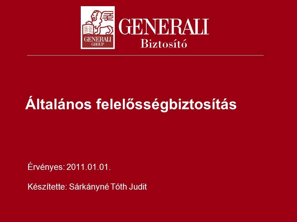 Általános felelősségbiztosítás Érvényes: 2011.01.01. Készítette: Sárkányné Tóth Judit