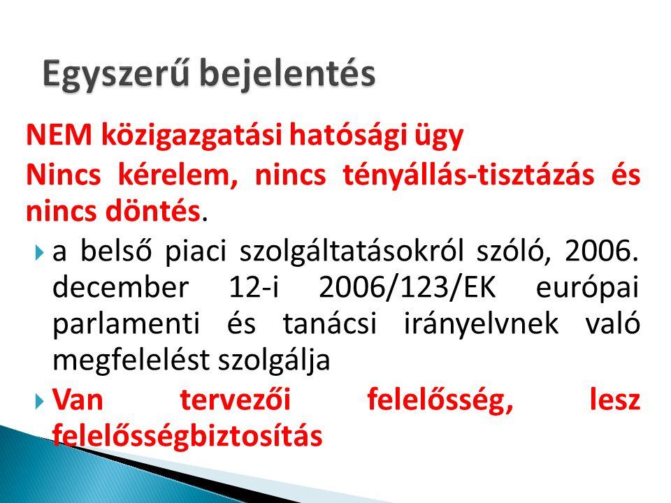 NEM közigazgatási hatósági ügy Nincs kérelem, nincs tényállás-tisztázás és nincs döntés.  a belső piaci szolgáltatásokról szóló, 2006. december 12-i