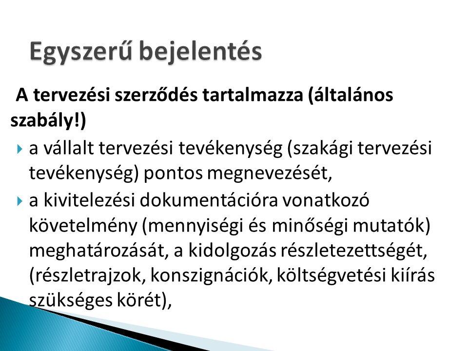 A tervezési szerződés tartalmazza (általános szabály!)  a vállalt tervezési tevékenység (szakági tervezési tevékenység) pontos megnevezését,  a kivi