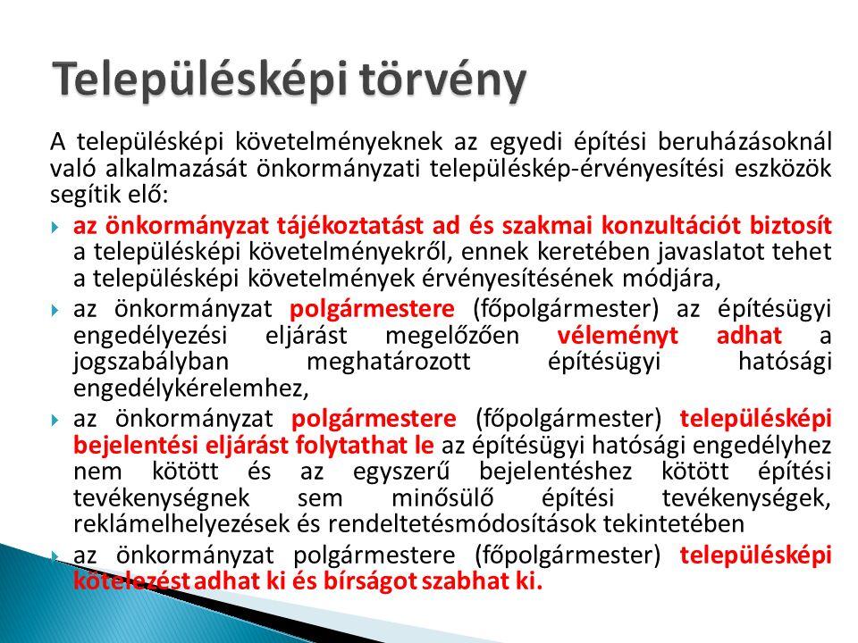 A településképi követelményeknek az egyedi építési beruházásoknál való alkalmazását önkormányzati településkép-érvényesítési eszközök segítik elő:  az önkormányzat tájékoztatást ad és szakmai konzultációt biztosít a településképi követelményekről, ennek keretében javaslatot tehet a településképi követelmények érvényesítésének módjára,  az önkormányzat polgármestere (főpolgármester) az építésügyi engedélyezési eljárást megelőzően véleményt adhat a jogszabályban meghatározott építésügyi hatósági engedélykérelemhez,  az önkormányzat polgármestere (főpolgármester) településképi bejelentési eljárást folytathat le az építésügyi hatósági engedélyhez nem kötött és az egyszerű bejelentéshez kötött építési tevékenységnek sem minősülő építési tevékenységek, reklámelhelyezések és rendeltetésmódosítások tekintetében  az önkormányzat polgármestere (főpolgármester) településképi kötelezést adhat ki és bírságot szabhat ki.