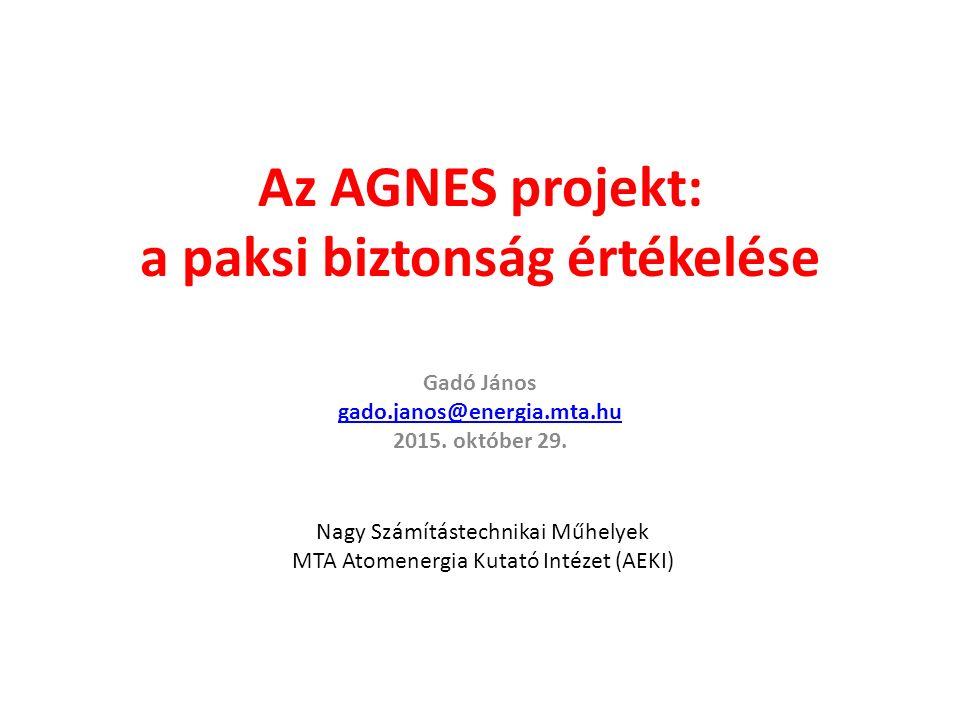 Az AGNES projekt: a paksi biztonság értékelése Gadó János gado.janos@energia.mta.hu 2015. október 29. Nagy Számítástechnikai Műhelyek MTA Atomenergia