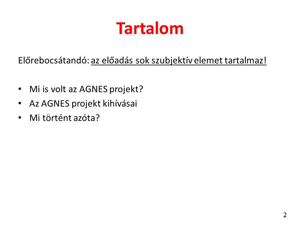 Tartalom Előrebocsátandó: az előadás sok szubjektív elemet tartalmaz! Mi is volt az AGNES projekt? Az AGNES projekt kihívásai Mi történt azóta? 2