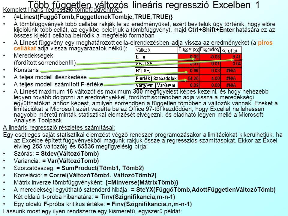 Több független változós lineáris regresszió Excelben 1 Komplett lináris regresszió tömbfüggvénnyel: {=Linest(FüggőTömb,FüggetlenekTömbje,TRUE,TRUE)} A