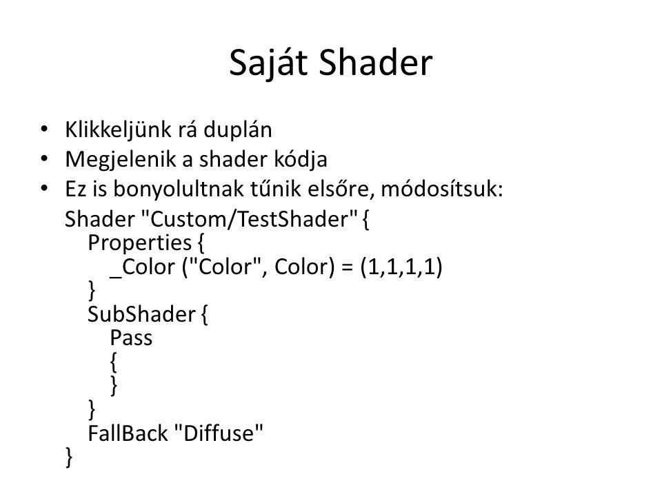 Saját Shader Klikkeljünk rá duplán Megjelenik a shader kódja Ez is bonyolultnak tűnik elsőre, módosítsuk: Shader