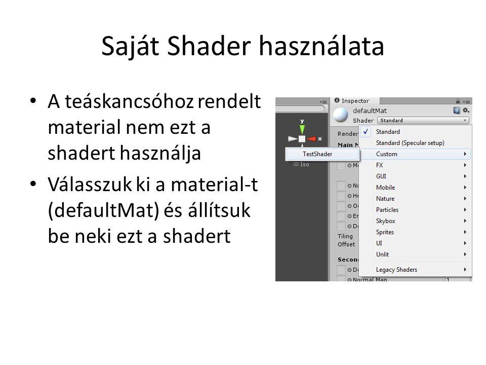Saját Shader használata A teáskancsóhoz rendelt material nem ezt a shadert használja Válasszuk ki a material-t (defaultMat) és állítsuk be neki ezt a