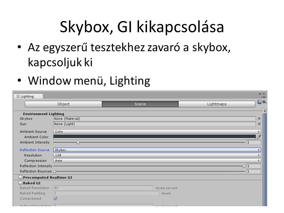 Skybox, GI kikapcsolása Az egyszerű tesztekhez zavaró a skybox, kapcsoljuk ki Window menü, Lighting