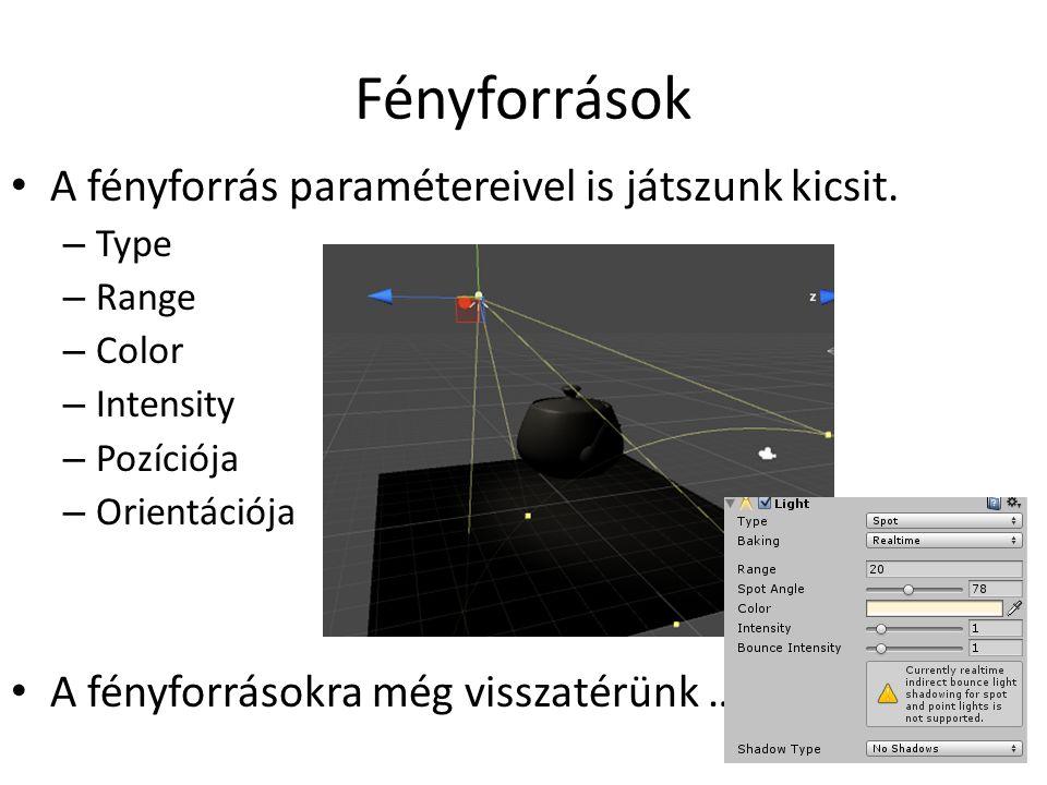 Fényforrások A fényforrás paramétereivel is játszunk kicsit. – Type – Range – Color – Intensity – Pozíciója – Orientációja A fényforrásokra még vissza