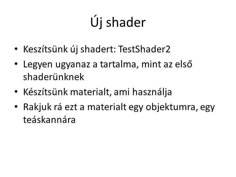 Új shader Keszítsünk új shadert: TestShader2 Legyen ugyanaz a tartalma, mint az első shaderünknek Készítsünk materialt, ami használja Rakjuk rá ezt a materialt egy objektumra, egy teáskannára