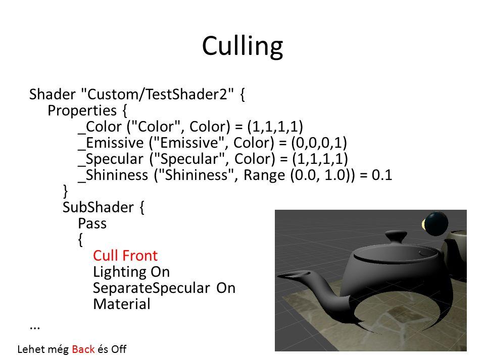 Culling Shader Custom/TestShader2 { Properties { _Color ( Color , Color) = (1,1,1,1) _Emissive ( Emissive , Color) = (0,0,0,1) _Specular ( Specular , Color) = (1,1,1,1) _Shininess ( Shininess , Range (0.0, 1.0)) = 0.1 } SubShader { Pass { Cull Front Lighting On SeparateSpecular On Material … Lehet még Back és Off