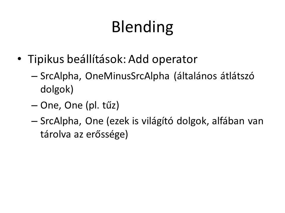 Blending Tipikus beállítások: Add operator – SrcAlpha, OneMinusSrcAlpha (általános átlátszó dolgok) – One, One (pl.