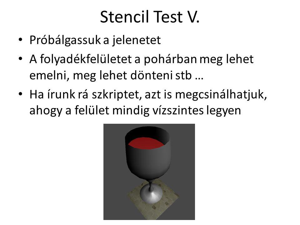 Stencil Test V. Próbálgassuk a jelenetet A folyadékfelületet a pohárban meg lehet emelni, meg lehet dönteni stb … Ha írunk rá szkriptet, azt is megcsi