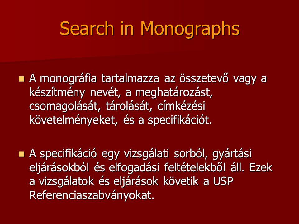 Search in Monographs A monográfia tartalmazza az összetevő vagy a készítmény nevét, a meghatározást, csomagolását, tárolását, címkézési követelményeket, és a specifikációt.