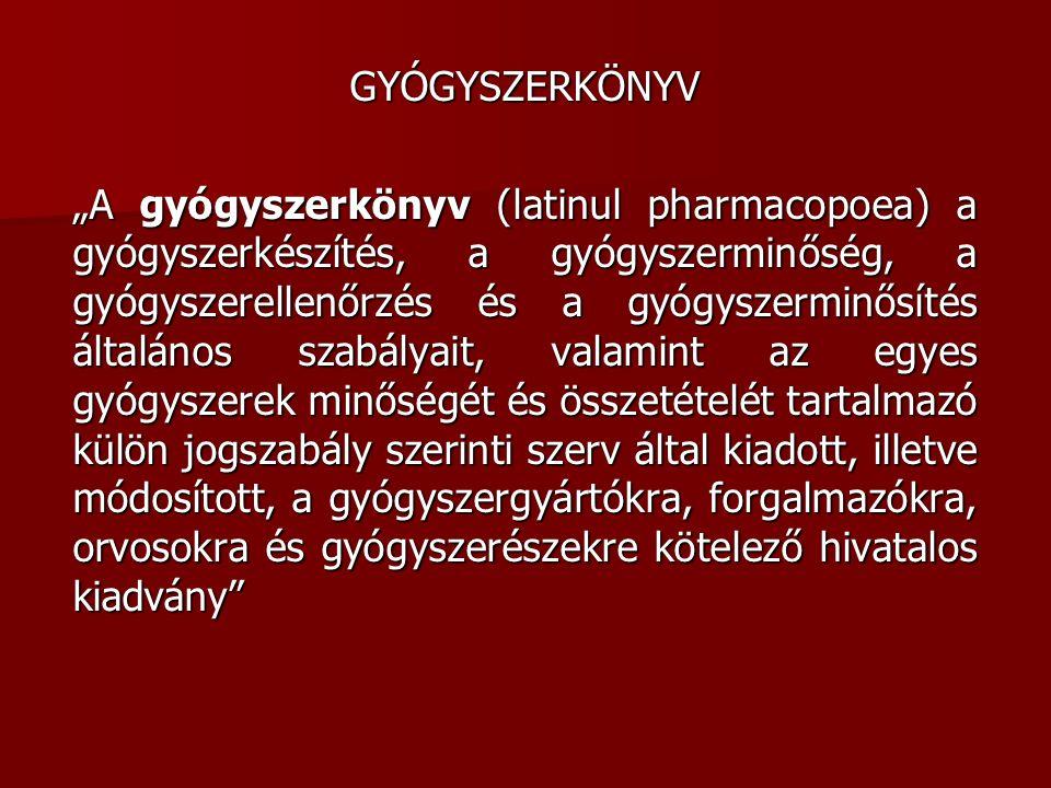 """GYÓGYSZERKÖNYV """"A gyógyszerkönyv (latinul pharmacopoea) a gyógyszerkészítés, a gyógyszerminőség, a gyógyszerellenőrzés és a gyógyszerminősítés általán"""