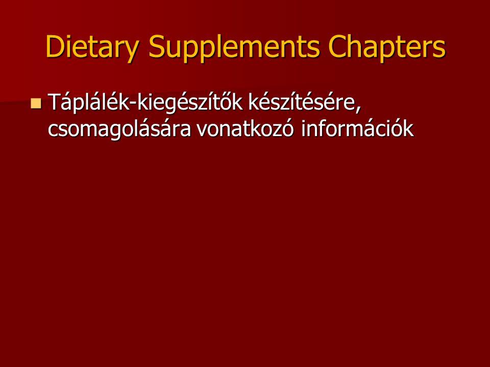 Dietary Supplements Chapters Táplálék-kiegészítők készítésére, csomagolására vonatkozó információk Táplálék-kiegészítők készítésére, csomagolására vonatkozó információk