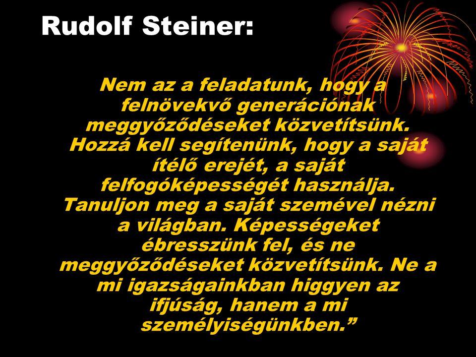Rudolf Steiner: Nem az a feladatunk, hogy a felnövekvő generációnak meggyőződéseket közvetítsünk. Hozzá kell segítenünk, hogy a saját ítélő erejét, a