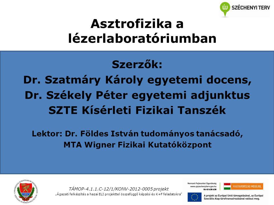 Asztrofizika a lézerlaboratóriumban Szerzők: Dr. Szatmáry Károly egyetemi docens, Dr.