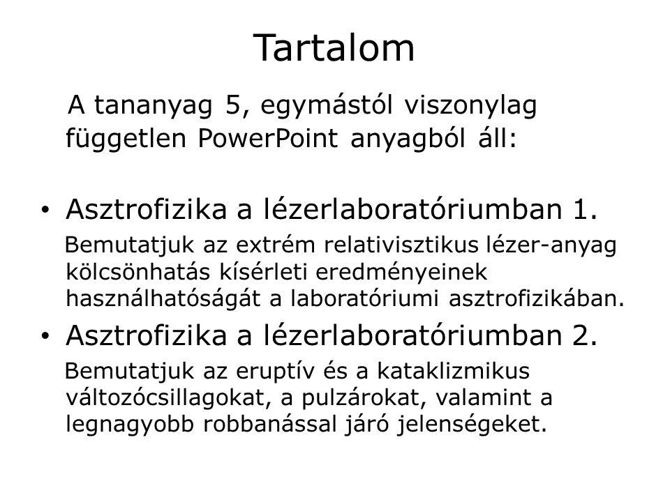 Tartalom A tananyag 5, egymástól viszonylag független PowerPoint anyagból áll: Asztrofizika a lézerlaboratóriumban 1.