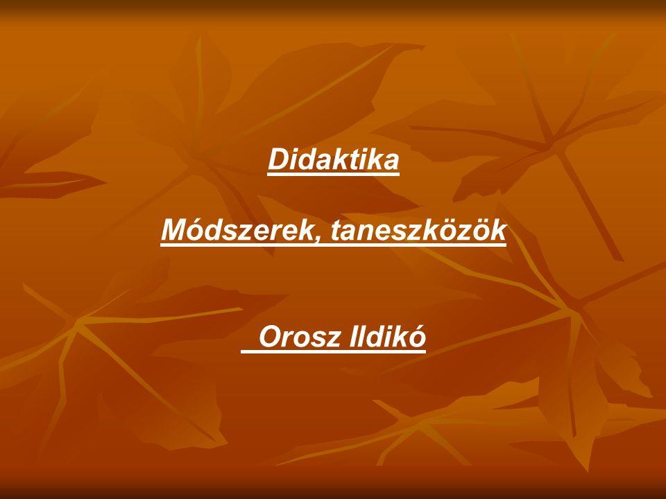 Didaktika Módszerek, taneszközök Orosz Ildikó
