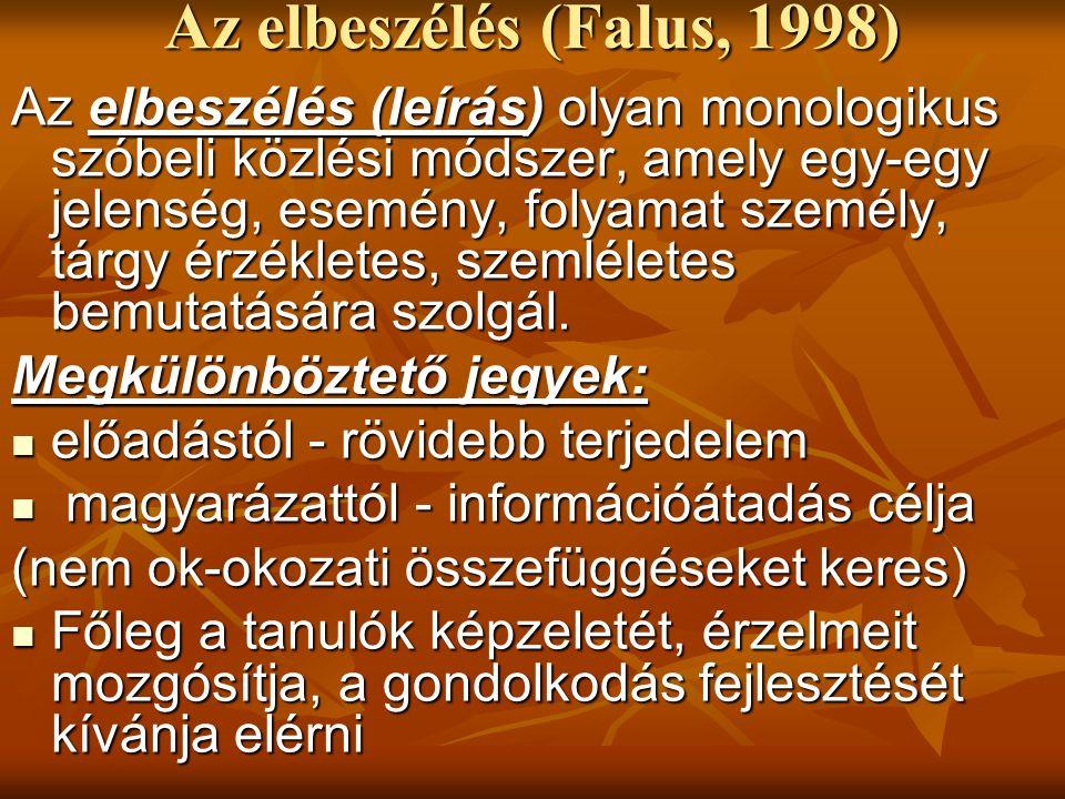 Az elbeszélés (Falus, 1998) Az elbeszélés (leírás) olyan monologikus szóbeli közlési módszer, amely egy-egy jelenség, esemény, folyamat személy, tárgy érzékletes, szemléletes bemutatására szolgál.