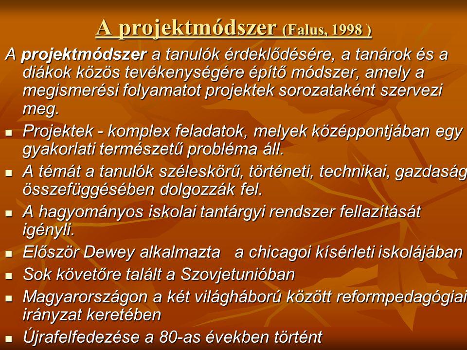 A projektmódszer (Falus, 1998 ) A projektmódszer a tanulók érdeklődésére, a tanárok és a diákok közös tevékenységére építő módszer, amely a megismerési folyamatot projektek sorozataként szervezi meg.
