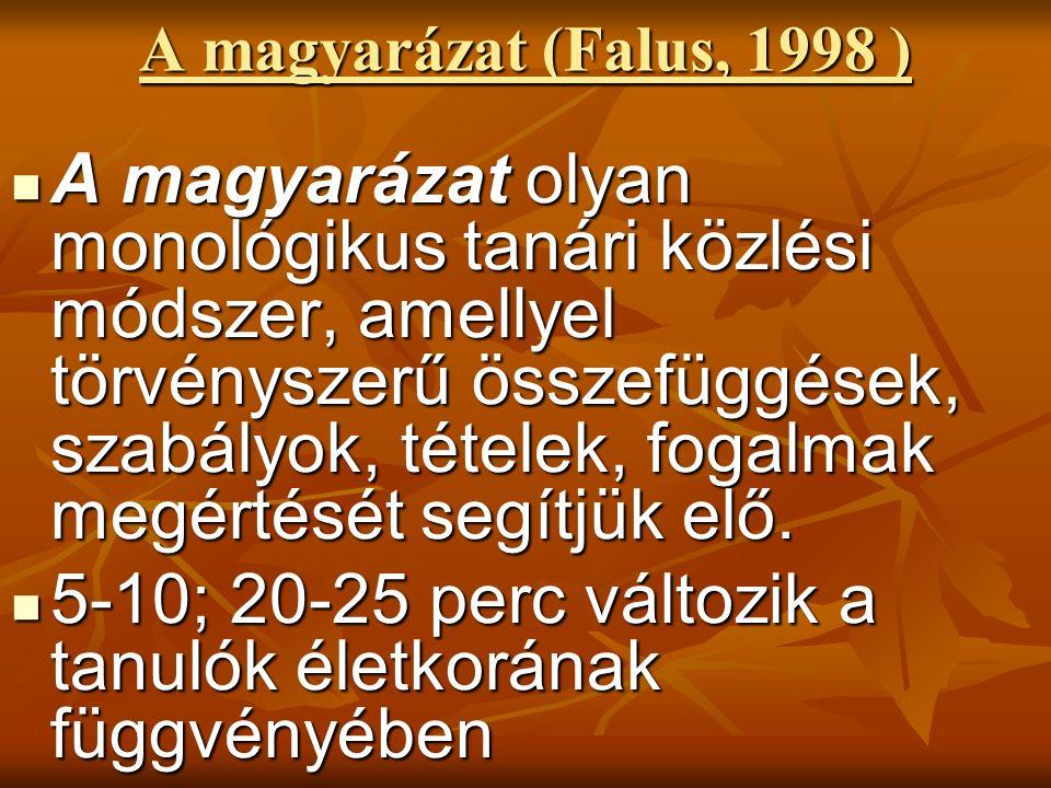 A magyarázat (Falus, 1998 ) A magyarázat olyan monológikus tanári közlési módszer, amellyel törvényszerű összefüggések, szabályok, tételek, fogalmak megértését segítjük elő.