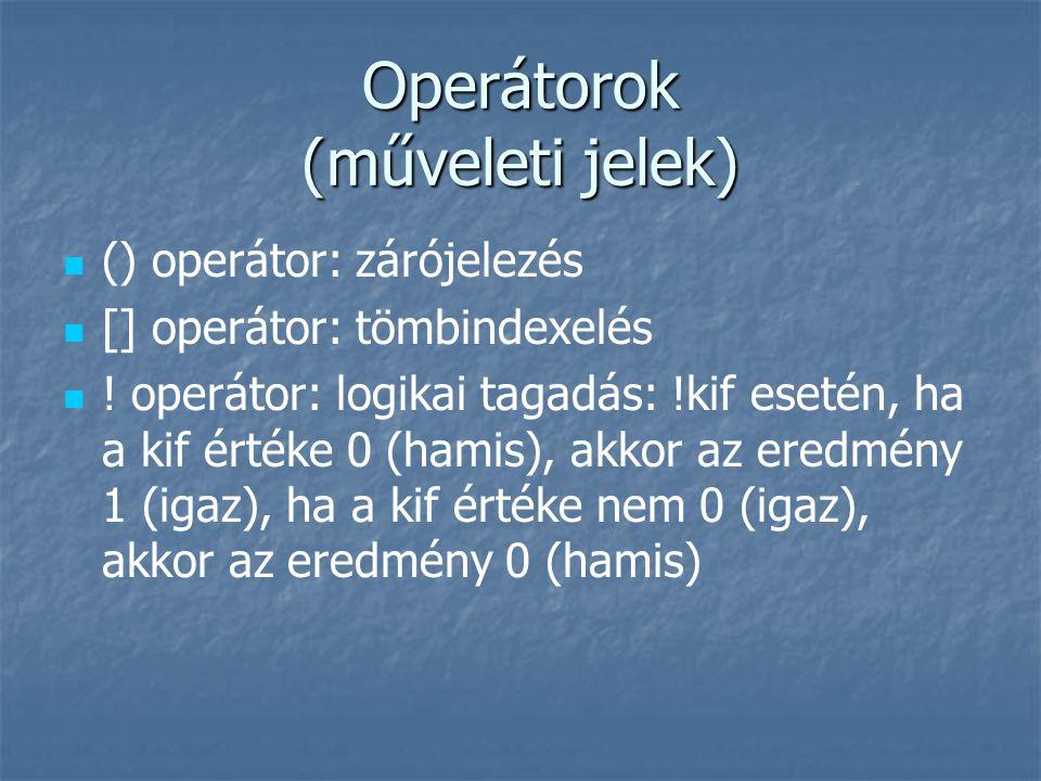 Operátorok (műveleti jelek) () operátor: zárójelezés [] operátor: tömbindexelés .