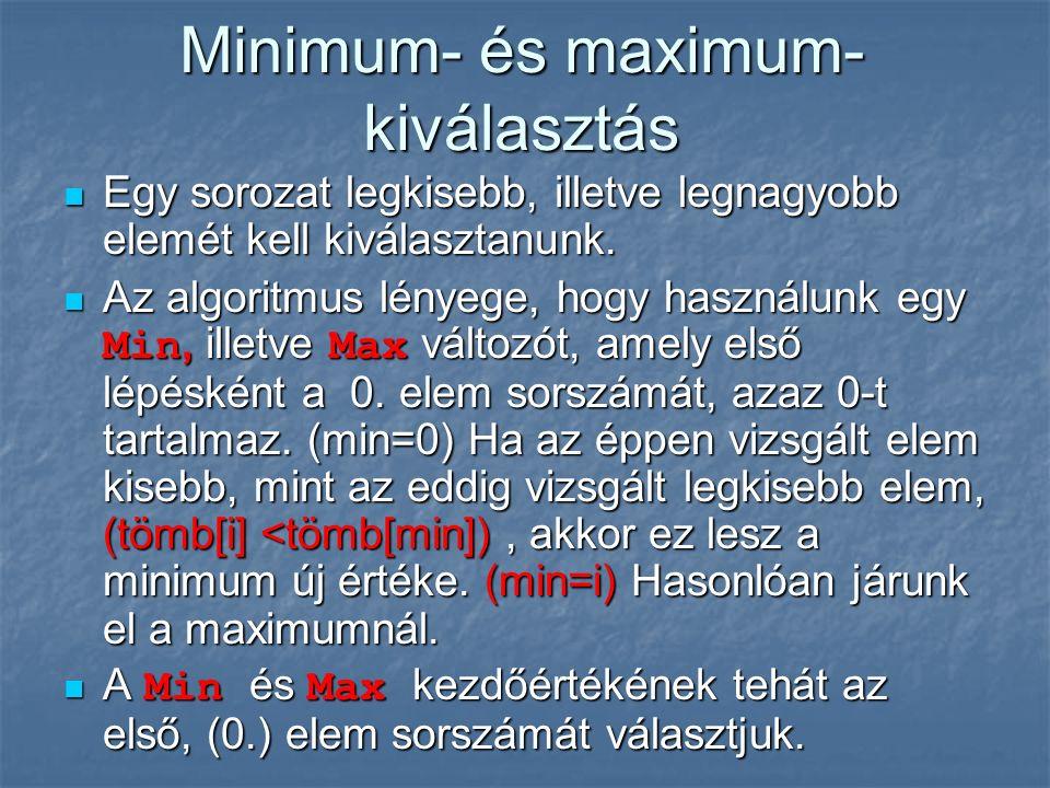 Minimum- és maximum- kiválasztás Egy sorozat legkisebb, illetve legnagyobb elemét kell kiválasztanunk.