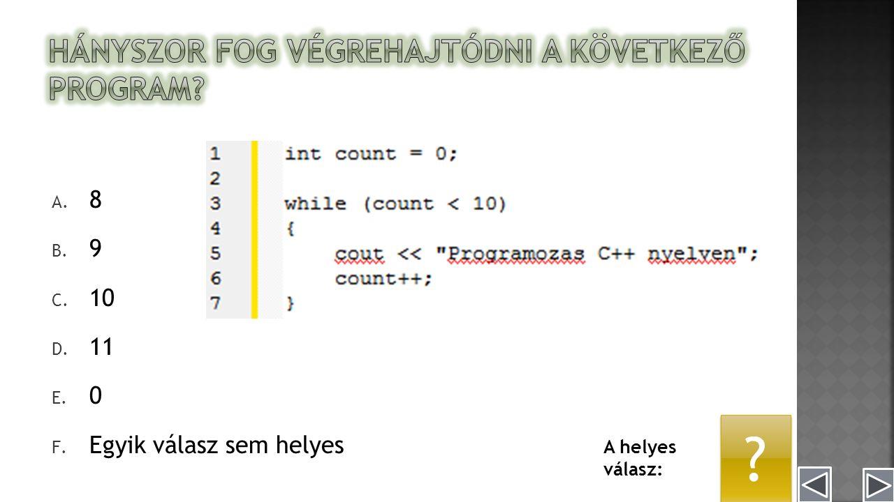A. 8 B. 9 C. 10 D. 11 E. 0 F. Egyik válasz sem helyes A helyes válasz: C