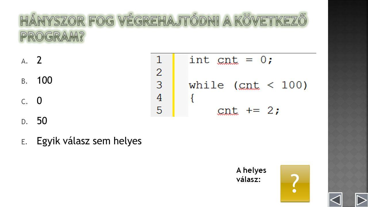 A. 2 B. 100 C. 0 D. 50 E. Egyik válasz sem helyes A helyes válasz: C
