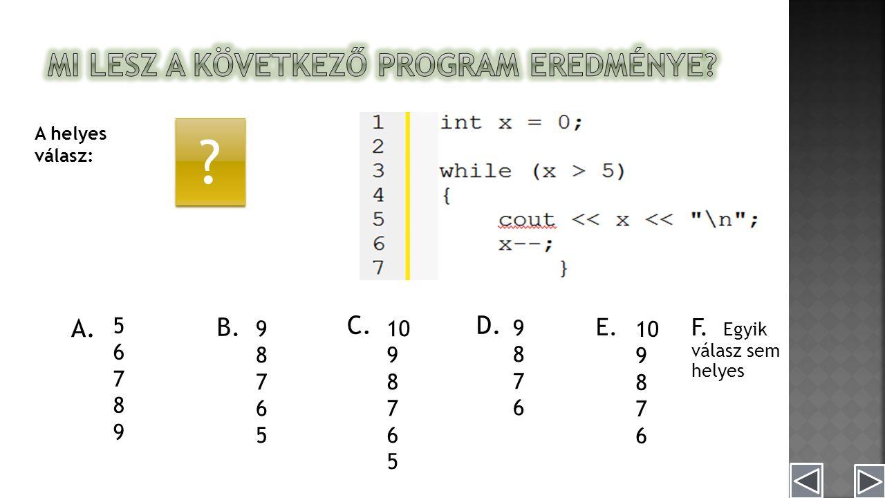E. A helyes válasz: E . A.Hnň 5678956789 10 9 8 7 6 B.