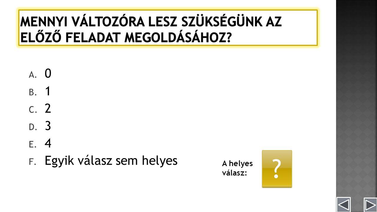 A. 0 B. 1 C. 2 D. 3 E. 4 F. Egyik válasz sem helyes A helyes válasz: D