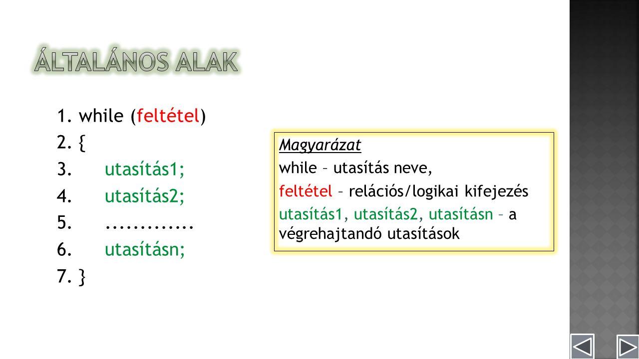 Magyarázat while – utasítás neve, feltétel – relációs/logikai kifejezés utasítás1, utasítás2, utasításn – a végrehajtandó utasítások 1.