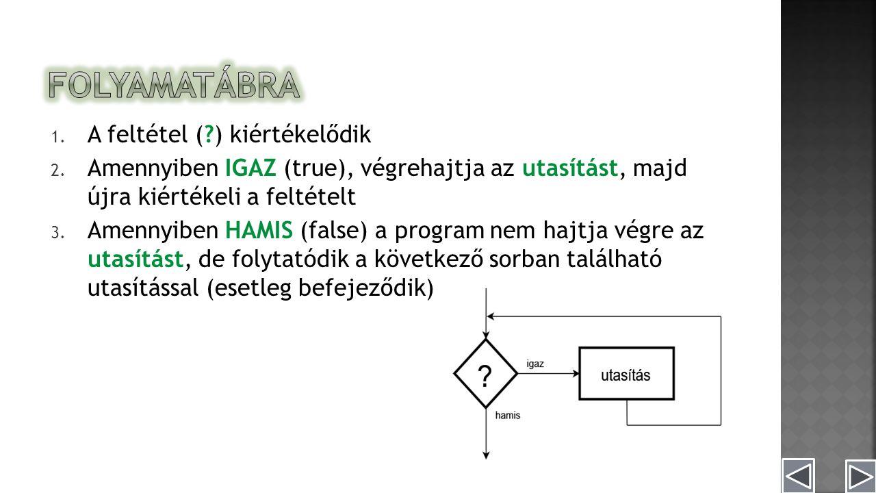 1. A feltétel ( ) kiértékelődik 2.
