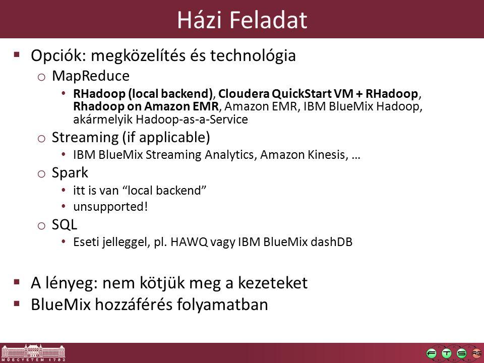 Házi Feladat  Opciók: megközelítés és technológia o MapReduce RHadoop (local backend), Cloudera QuickStart VM + RHadoop, Rhadoop on Amazon EMR, Amazo