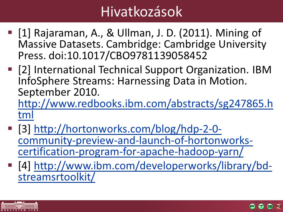 Hivatkozások  [1] Rajaraman, A., & Ullman, J. D. (2011). Mining of Massive Datasets. Cambridge: Cambridge University Press. doi:10.1017/CBO9781139058