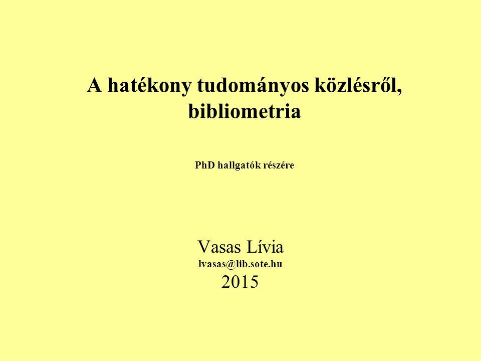 A hatékony tudományos közlésről, bibliometria PhD hallgatók részére Vasas Lívia lvasas@lib.sote.hu 2015