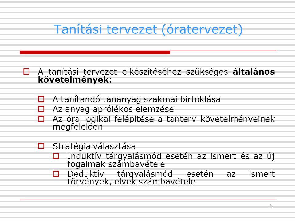 7  A tanítási tervezet elkészítéséhez szükséges általános további követelmények:  Az óra tanítási egységeinek megtervezése  Minden tanítási egységre vonatkozóan  Tervezése, megfogalmazása a  Kérdéseknek  Közlésre szánt tényeknek  Cselekedtetésnek  Tanári és tanulói kísérleteknek  Demonstrációnak  (Rész)összefoglaló kérdéseknek  Fizikafeladat(ok)nak  Értékelés, összefoglalás, házi feladat kiválasztása Tanítási tervezet (óratervezet)