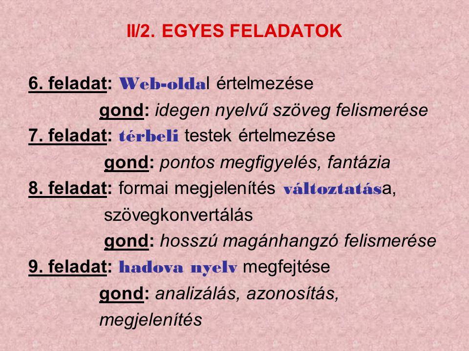 II/2. EGYES FELADATOK 6. feladat: Web-olda l értelmezése gond: idegen nyelvű szöveg felismerése 7.