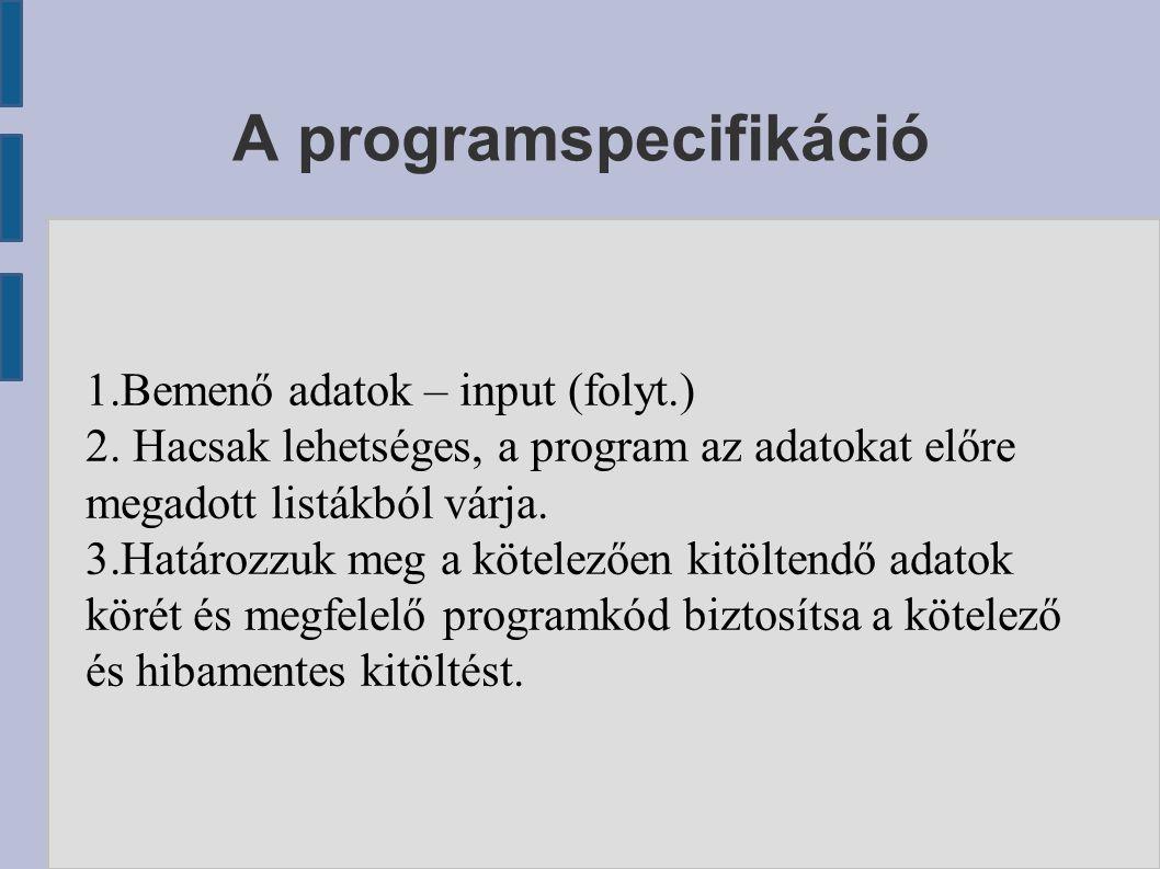 A programspecifikáció 1.Bemenő adatok – input (folyt.) 2.