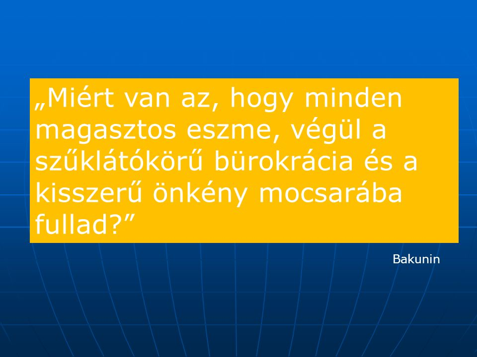 """""""Miért van az, hogy minden magasztos eszme, végül a szűklátókörű bürokrácia és a kisszerű önkény mocsarába fullad? Bakunin"""