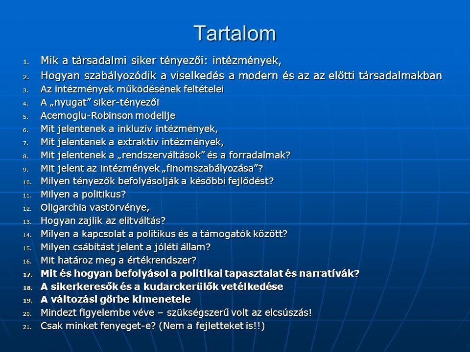 Tartalom 1. Mik a társadalmi siker tényezői: intézmények, 2. Hogyan szabályozódik a viselkedés a modern és az az előtti társadalmakban 3. Az intézmény