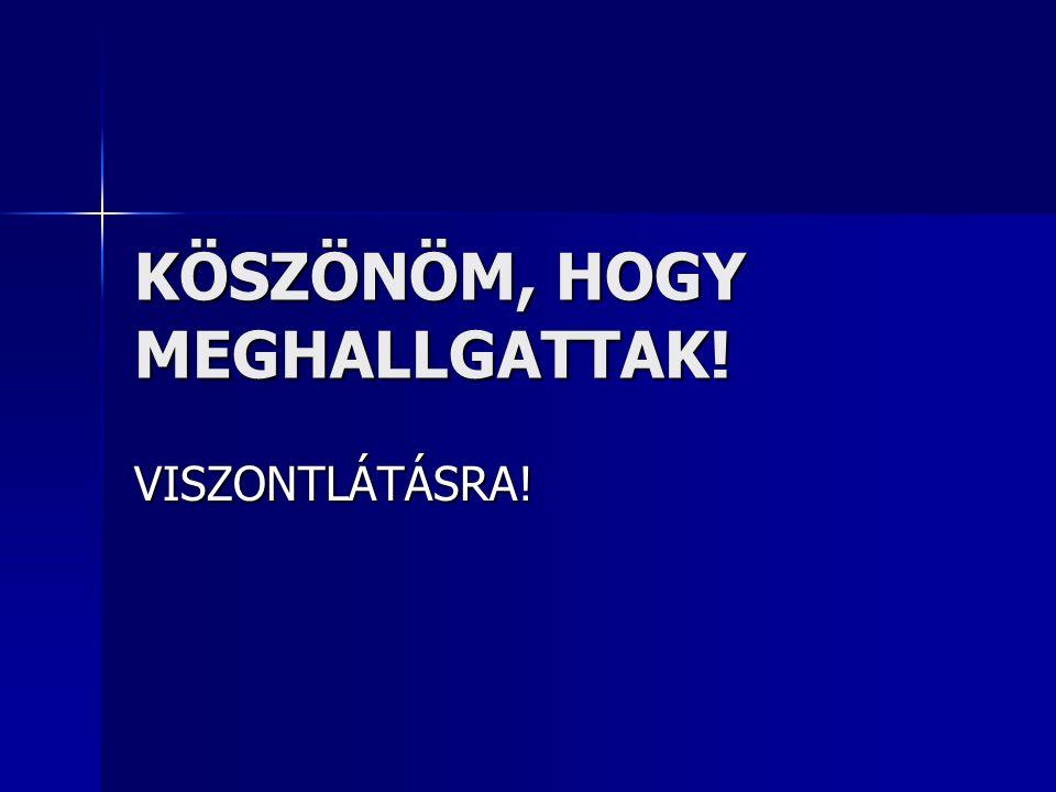 VISZONTLÁTÁSRA! KÖSZÖNÖM, HOGY MEGHALLGATTAK!