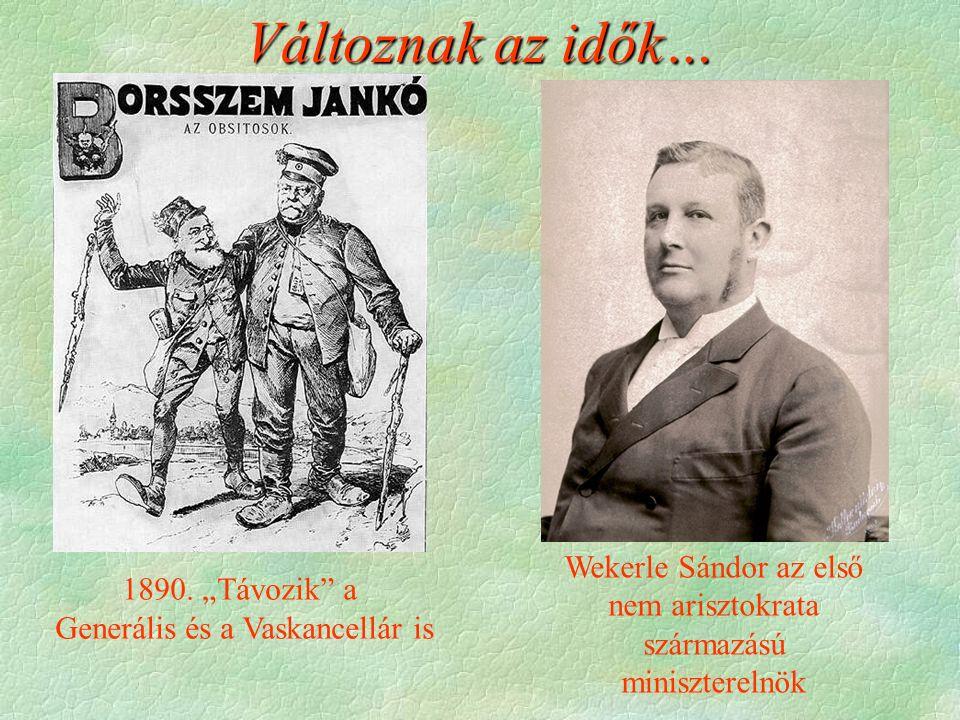 """1890. """"Távozik"""" a Generális és a Vaskancellár is Wekerle Sándor az első nem arisztokrata származású miniszterelnök Változnak az idők…"""
