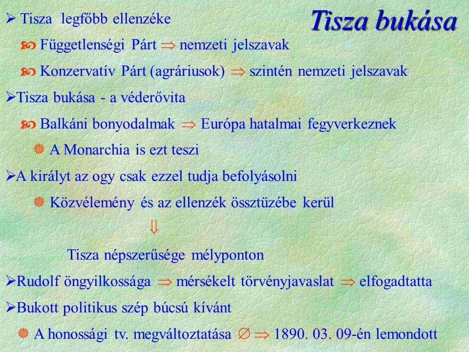  Tisza legfőbb ellenzéke  Függetlenségi Párt  nemzeti jelszavak  Konzervatív Párt (agráriusok)  szintén nemzeti jelszavak  Tisza bukása - a véde