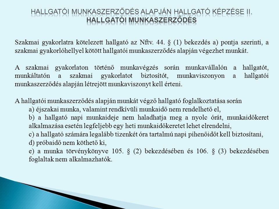 Szakmai gyakorlatra kötelezett hallgató az Nftv. 44. § (1) bekezdés a) pontja szerinti, a szakmai gyakorlóhellyel kötött hallgatói munkaszerződés alap