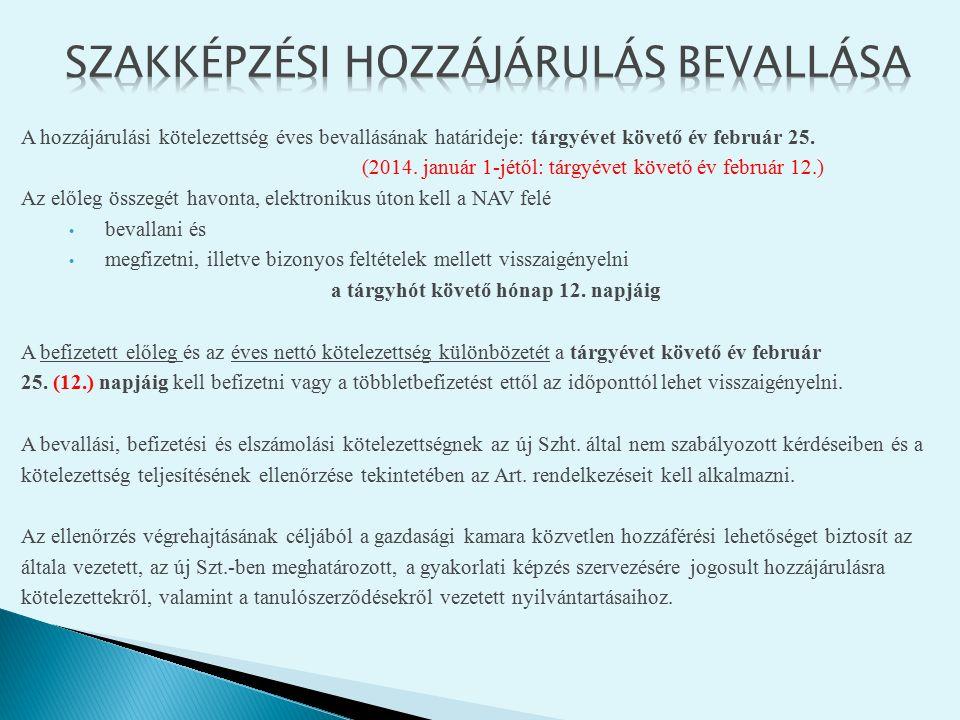 A hozzájárulási kötelezettség éves bevallásának határideje: tárgyévet követő év február 25. (2014. január 1-jétől: tárgyévet követő év február 12.) Az