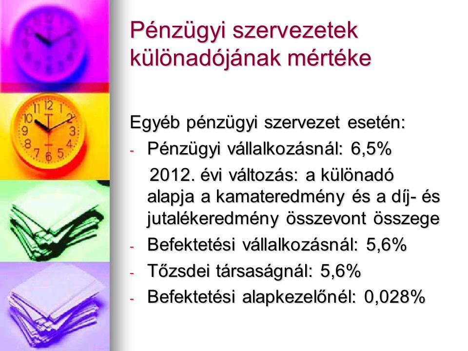 Pénzügyi szervezetek különadójának mértéke Egyéb pénzügyi szervezet esetén: - Pénzügyi vállalkozásnál: 6,5% 2012.