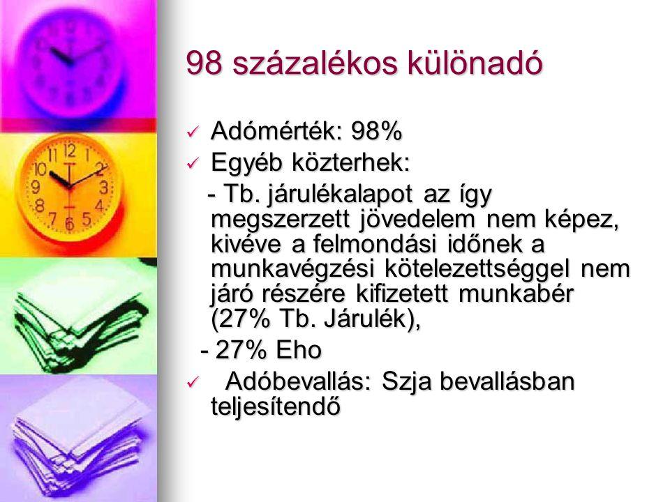 98 százalékos különadó Adómérték: 98% Adómérték: 98% Egyéb közterhek: Egyéb közterhek: - Tb.