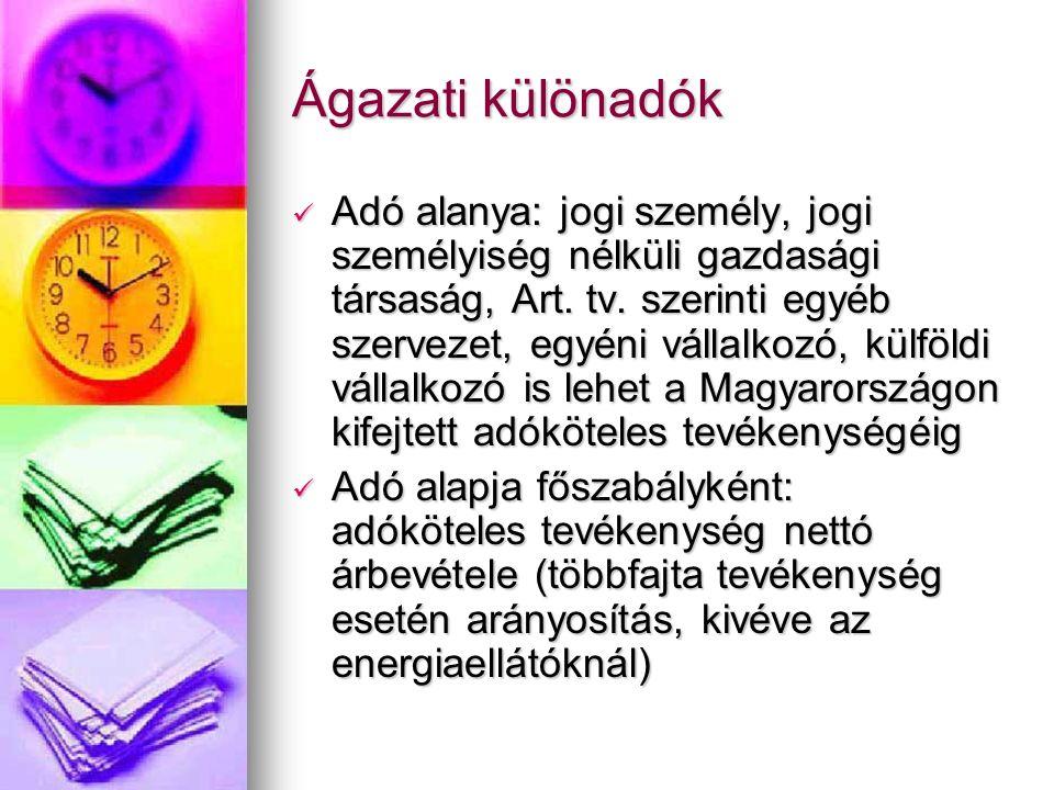 Ágazati különadók Adó alanya: jogi személy, jogi személyiség nélküli gazdasági társaság, Art.